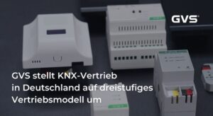 Read more about the article GVS stellt KNX-Vertrieb in Deutschland auf dreistufiges Vertriebsmodell um