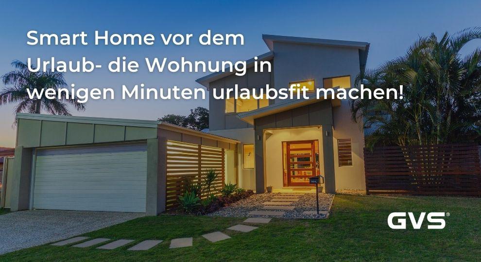 Read more about the article Smart Home vor dem Urlaub – die Wohnung in wenigen Minuten urlaubsfit machen!